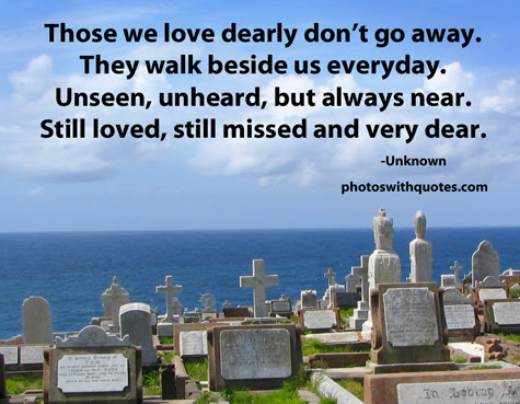 Those We Love Dearly Dont Go Away They Walk Beside Us Everyday