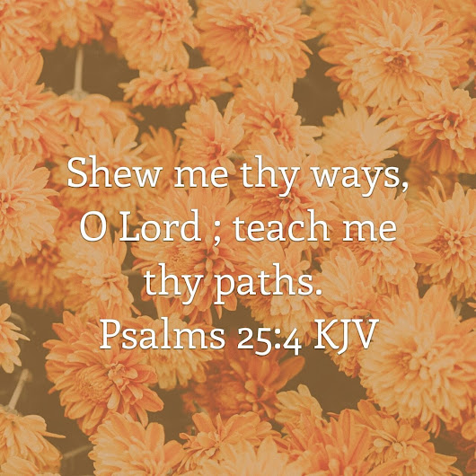 The Prayer of Purpose: Shew Me Thy Ways…