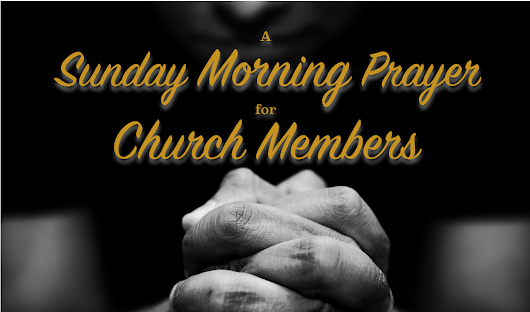 A Sunday Morning Prayer for Church Members