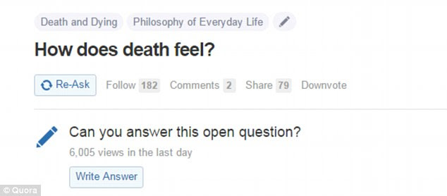In answer to the question, 'How does death feel?' users responded with tales of near death experiences and coming back to life after being declared clinically deceased. The posts received more than 948,000 views on the question and answer site