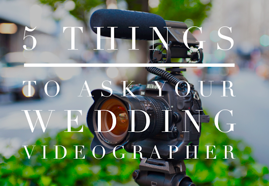 5 Questions You Must Ask Your Wedding Videographer