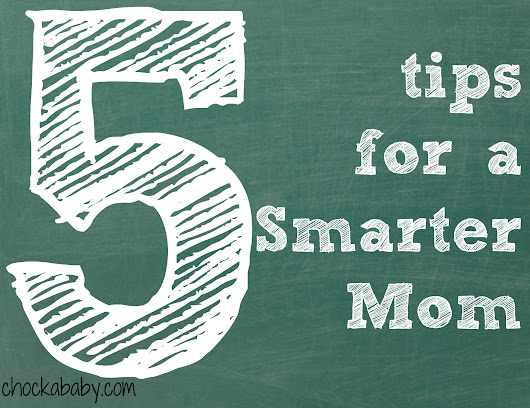 5 Tips for a Smarter Mom - Chockababy!