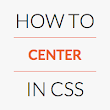 How to Center in CSS