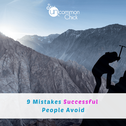9 Mistakes Successful People Avoid - Uncommon Chick