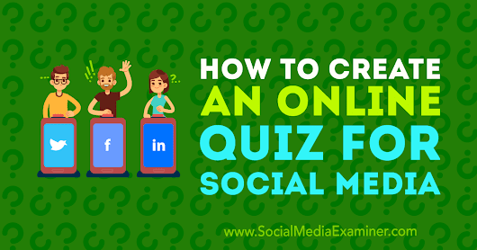 How to Create an Online Quiz for Social Media : Social Media Examiner