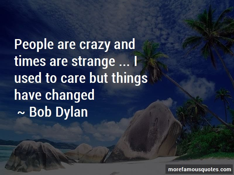 I Used To Care But Things Have Changed Quotes Top 1 Quotes About I