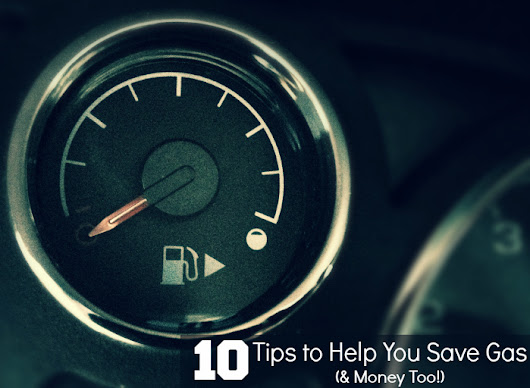 10 Tips to Help You Save Gas (& Money Too!)