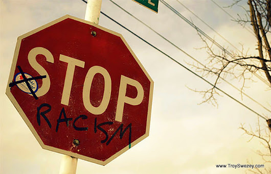 Will racism in America ever end? Sadly, probably not. - Troy Swezey v2.0