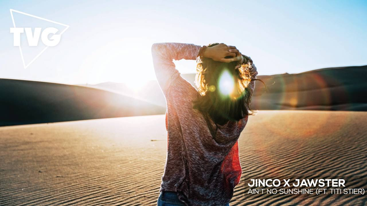 Jinco x Jawster - Ain't No Sunshine (ft. Titi Stier)