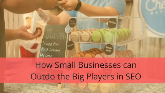 How Small Businesses can Outdo the Big Players in SEO - Romela de Leon - SEO Consultant & Search Marketing Strategist