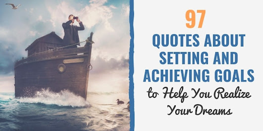 97 Quotes About Setting and Achieving Goals to Help You Realize Your Dreams