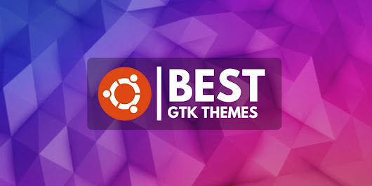 The Best GTK Themes for Ubuntu