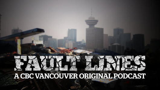 CBC Vancouver Launches First Original Podcast, Fault Lines