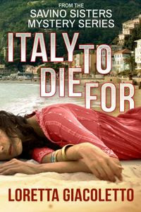 Italy To Die For by Loretta Giacoletto