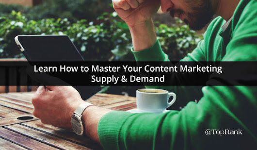 Learn How to Master Content Marketing Supply & Demand