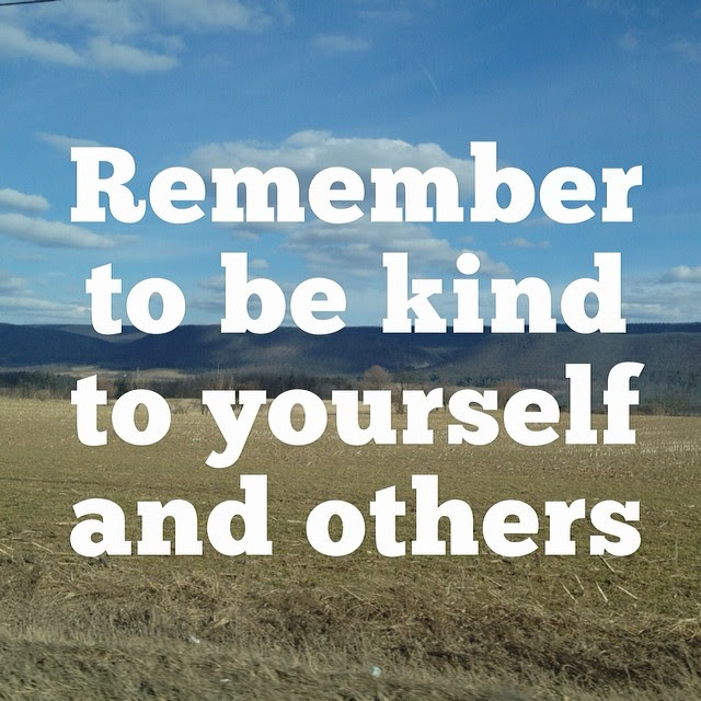 Remember to be kind to yourself and others