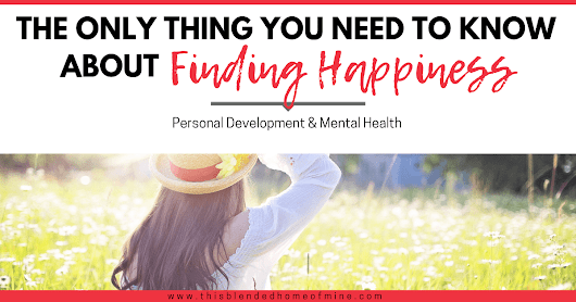 The Only Thing You Need to Know About Finding Happiness