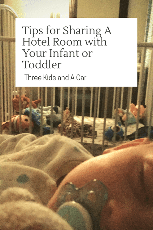Tips for Sharing a Hotel Room with Your Infant or Toddler - Three Kids and A Car