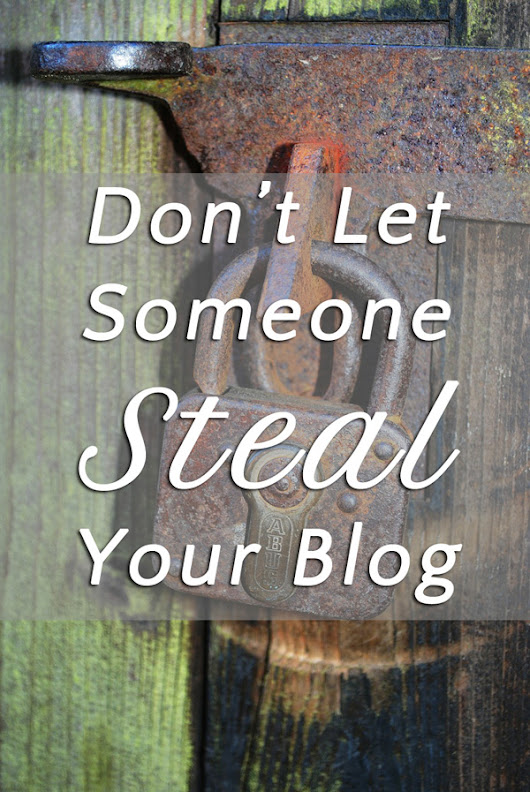 Don't Let Someone Steal Your Blog! Tips, a great plugin and...