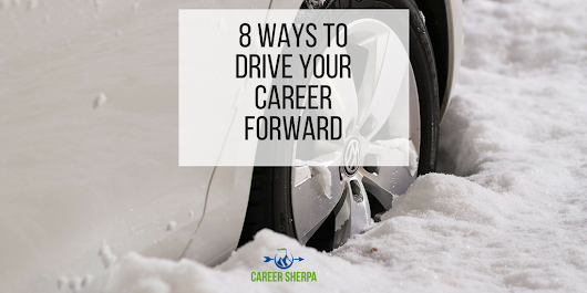 8 Ways To Drive Your Career Forward | Career Sherpa