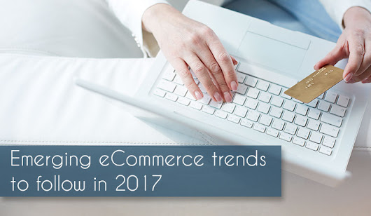 Must follow Trends in 2017 to have success in eCommerce | Ved Web Services