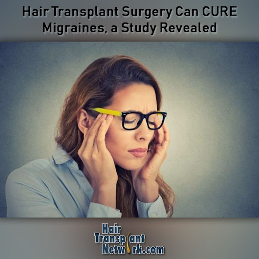 Hair Transplant Surgery Can CURE Migraines, a Study Revealed