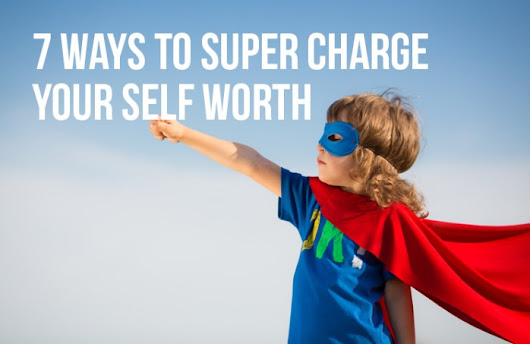 7 Ways to Super Charge Your Self Worth | Get Heroik