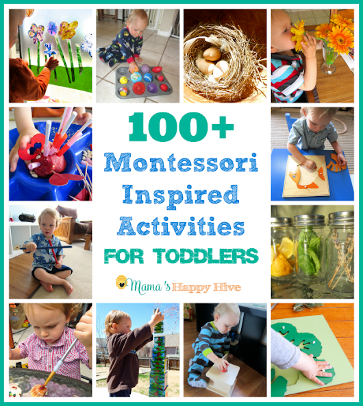 100 Montessori Inspired Activities for Toddlers - Mama's Happy Hive