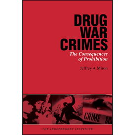 Drug War Crimes The Consequences Of Prohibition