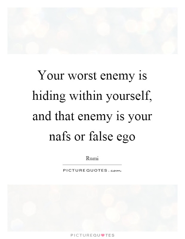 Your Worst Enemy Is Hiding Within Yourself And That Enemy Is