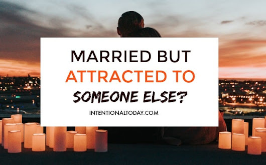 Married But Attracted to Someone Else? Here's What You Need To Do