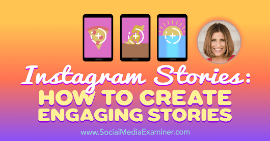 Instagram Stories: How to Create Engaging Stories : Social Media Examiner