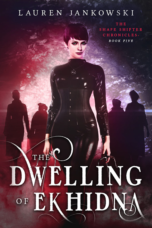 COVER REVEAL: The Dwelling of Ekhidna (Shape Shifter Chronicles, #5) / Lauren Jankowski
