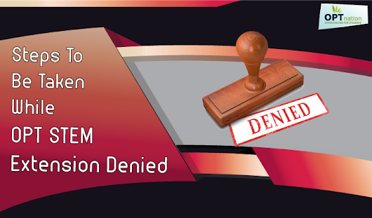 OPT STEM Extension denied - Reasons for Denial and Tips to Avoid Rejection
