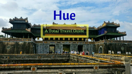 Hue Vietnam - A travel guide - Places to See & Things to Do