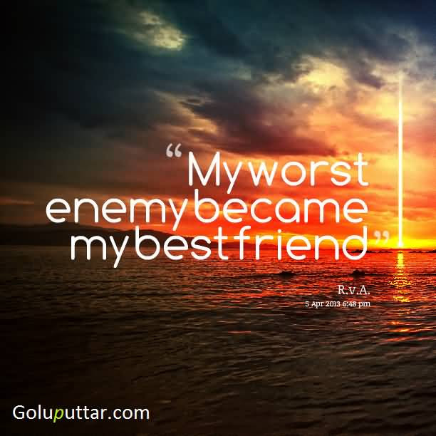 Best Enemy Quote He Become My Best Friend Goluputtar