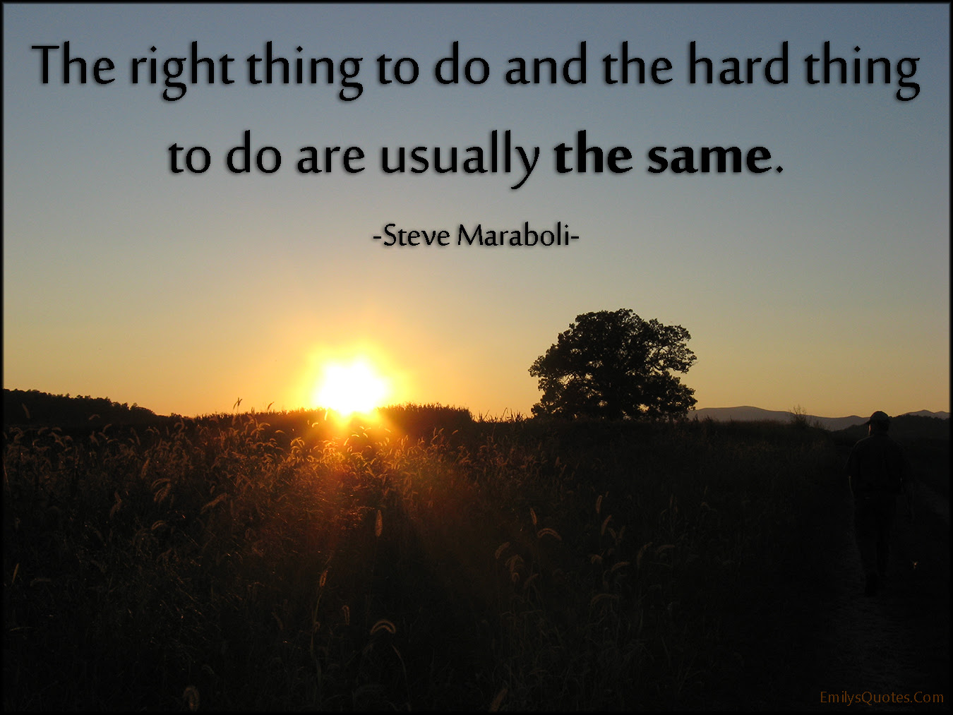 The Right Thing To Do And The Hard Thing To Do Are Usually The Same