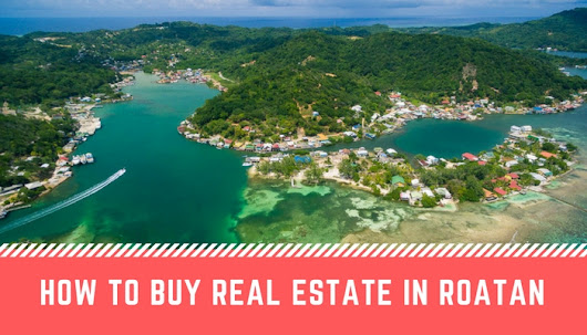 How to Buy Real Estate in Roatan