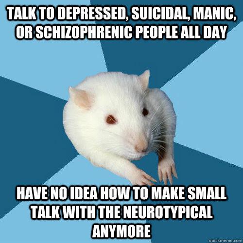 Talk to depressed, suicidal, manic, or schizophrenic ...