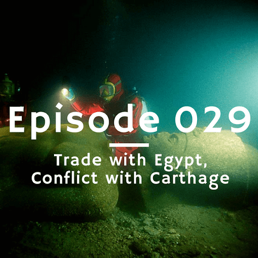 Ep. 029 - Trade with Egypt, Conflict with Carthage | The Maritime History Podcast