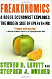 Freakonomics: A Rogue Economist Explores the Hidden Side of Everything, by Steven D. Levitt and Stephen J. Dubner