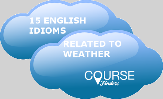 15 English idioms related to weather | Coursefinders