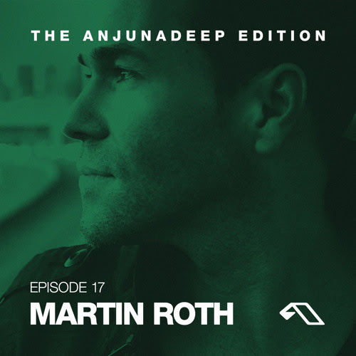 The Anjunadeep Edition 17 with Martin Roth