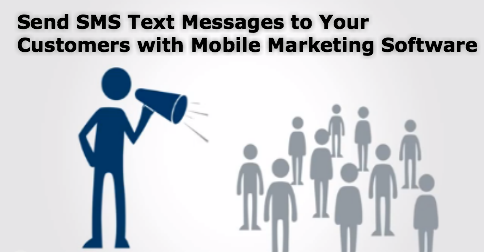 Send SMS Text Messages to Your Customers with Mobile Marketing Software