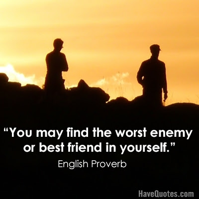 You May Find The Worst Enemy Or Best Friend In Yourself Quote Life