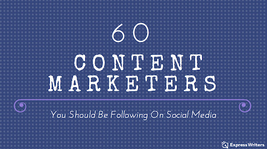 The Top 60 Content Marketers You Should Be Following on Twitter - Express Writers