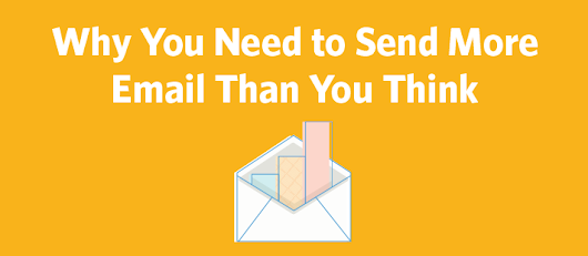 Why You Need to Send More Email Than You Think | Constant Contact