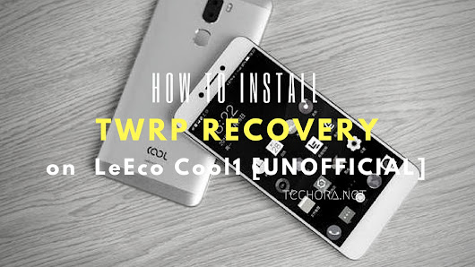 How To Root And Install TWRP Recovery On LeEco Cool1 [Unofficial]