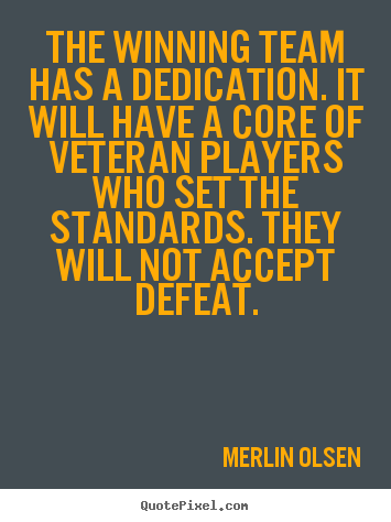 Quotes About Inspirational The Winning Team Has A Dedication It
