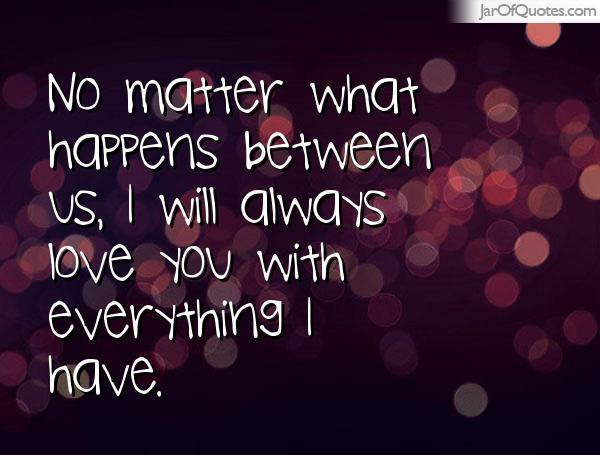 Quotes About No Matter What Happens 220 Quotes